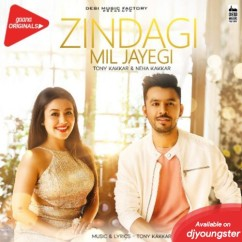 Zindagi Mil Jayegi song download by Tony Kakkar