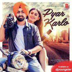 Pyar Karlo song download by Jassimran Singh Keer