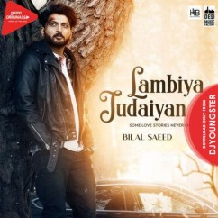 Lambiya Judaiyan song download by Bilal Saeed