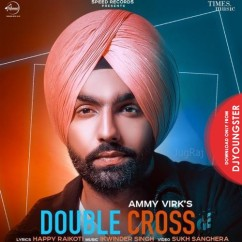Double Cross song download by Ammy Virk