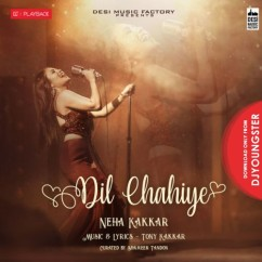 Dil Chahiye song download by Neha Kakkar