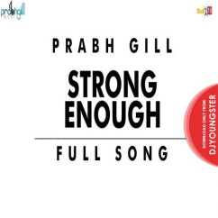 Strong Enough song download by Prabh Gill