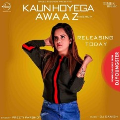 Kaun Hoyega Awaaz Mashup song download by Preeti Parbhot