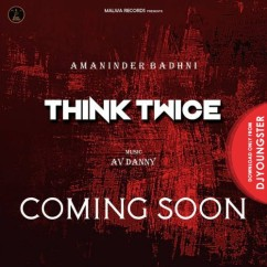 Think Twice song download by Amaninder Badhni