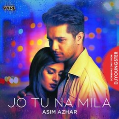 Jo Tu Na Mila song download by Asim Azhar