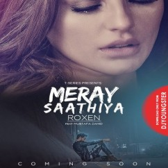 Meray Saathiya song download by Roxen
