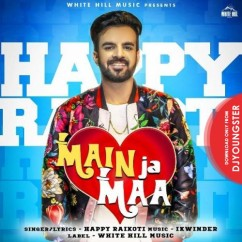 Main Ja Maa song download by Happy Raikoti