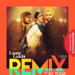 Laung Laachi Remix song download by DJ Yogi
