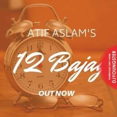 12 Bajay song download by Atif Aslam
