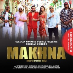 Makhna song download by Yo Yo Honey Singh