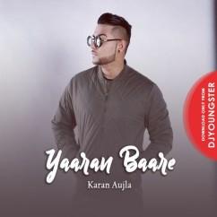 Yaaran Baare song download by Karan Aujla