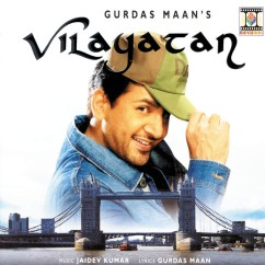 Vilayatan song download by Gurdas Maan
