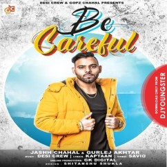Be Careful song download by Jashh Chahal