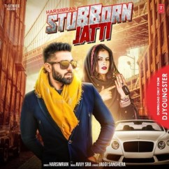 Stubborn Jatti song download by Harsimran