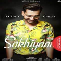 Sakhiyaan Club Mix song download by Maninder Buttar