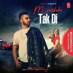 Muchh Tak Di song download by Jaggy Singh