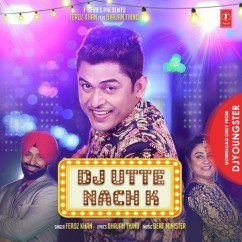 Dj Utte Nach Ke song download by Feroz Khan