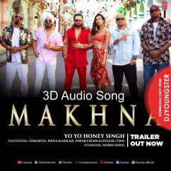 Makhna 3D Song song download by Yo Yo Honey Singh