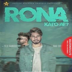 Rona Kato Ae song download by Nav Dolorain,Teji Sandhu