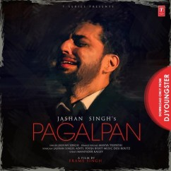 Pagalpan song download by Jashan Singh
