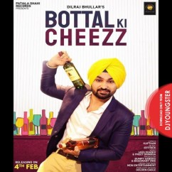 Bottal Ki Cheezz song download by Dilraj Bhullar