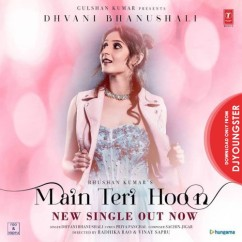 Main Teri Hoon song download by Dhvani Bhanushali