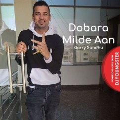 Dobara Milde Aan song download by Garry Sandhu