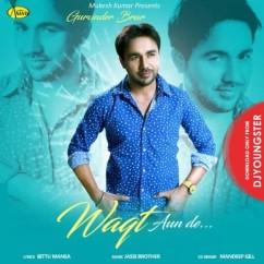 Waqt Aun De song download by Gurvinder Brar