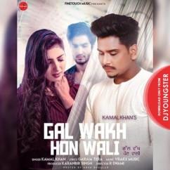 Gal Wakh Hon Wali song download by Kamal Khan