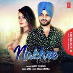 Nakhre song download by Garry Bhullar