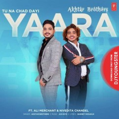 Tu Na Chad Dayi Yaara song download by Akhtar Brothers