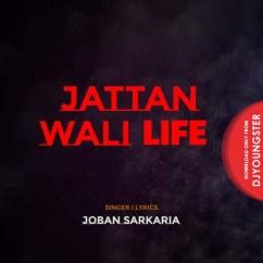 Jattan Wali Life song download by Joban Sarkaria
