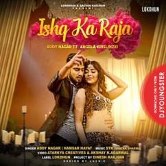 Ishq Ka Raja song download by Addy Nagar