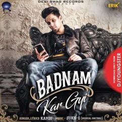 Badnam Kar Gyi song download by Kambi