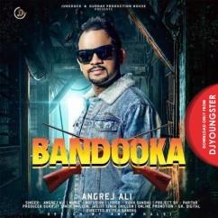 Bandooka song download by Angrej Ali