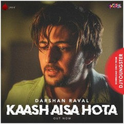 Kaash Aisa Hota song download by Darshan Raval