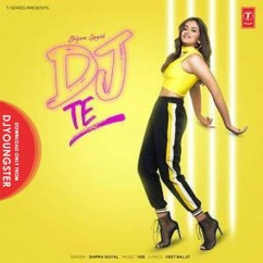 DJ Te song download by Shipra Goyal