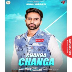 Changa Changa song download by Sukh Brar