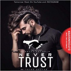 Never Trust song download by Gurneet Dosanjh