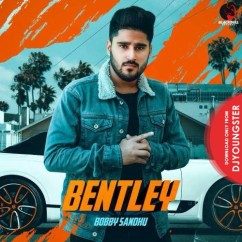 Bentley song download by Bobby Sandhu