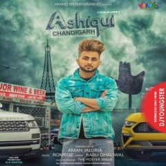 Ashiqui Chandigarh song download by Aman Jaluria