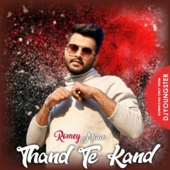 Thand Te Kand song download by Romey Maan