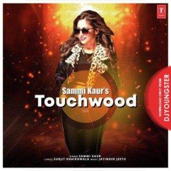 Touchwood song download by Sammi Kaur