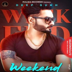 Weekend song download by Deep Sukh