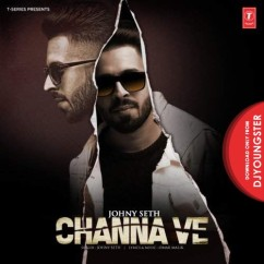 Channa Ve song download by Johny Seth