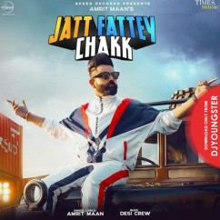 Jatt Fattey Chakk song download by Amrit Maan