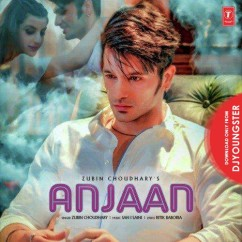 Anjaan song download by Zubin Choudhary