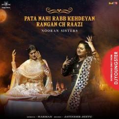 Pata Nahi Rabb Kehdeyan Rangan Ch Raazi song download by Nooran Sisters