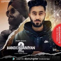 Bandekhaniyan 2 song download by Prabh Aujla
