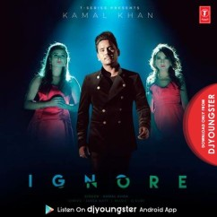 Ignore song download by Kamal Khan